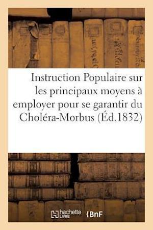 Bog, paperback Instruction Populaire Sur Les Principaux Moyens a Employer Pour Se Garantir Du Cholera-Morbus = Instruction Populaire Sur Les Principaux Moyens a Empl