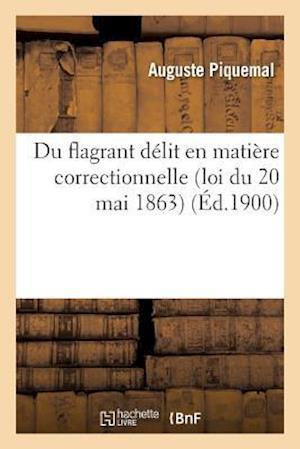 Bog, paperback Du Flagrant Delit En Matiere Correctionnelle Loi Du 20 Mai 1863 = Du Flagrant Da(c)Lit En Matia]re Correctionnelle Loi Du 20 Mai 1863