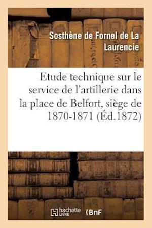 Bog, paperback Etude Technique Sur Le Service de L'Artillerie Dans La Place de Belfort af Sosthene Fornel De La Laurencie