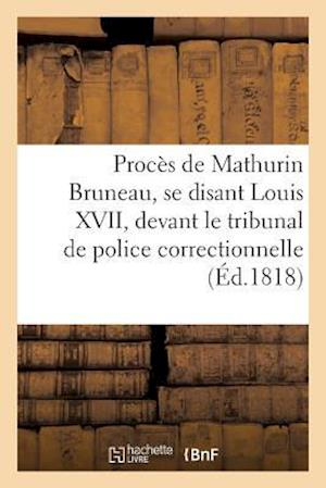 Bog, paperback Proces de Mathurin Bruneau, Se Disant Louis XVII, Par-Devant Le Tribunal de Police Correctionnelle = Proca]s de Mathurin Bruneau, Se Disant Louis XVII