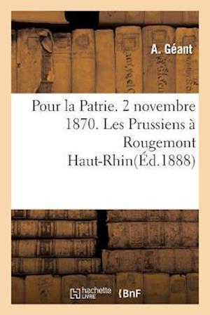 Bog, paperback Pour La Patrie. 2 Novembre 1870. Les Prussiens a Rougemont Haut-Rhin af A. Geant
