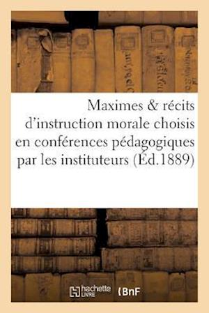 Bog, paperback Maximes & Recits D'Instruction Morale Choisis En Conferences Pedagogiques Par Les Instituteurs af G. Bouhelier