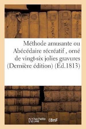 Bog, paperback Methode Amusante Ou Abecedaire Recreatif, Orne de Vingt-Six Jolies Gravures Derniere Edition = Ma(c)Thode Amusante Ou ABA(C)CA(C)Daire Ra(c)CRA(C)Atif af Joly