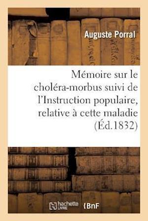 Bog, paperback Memoire Sur Le Cholera-Morbus Suivi de L'Instruction Populaire, Relative a Cette Maladie = Ma(c)Moire Sur Le Chola(c)Ra-Morbus Suivi de L'Instruction af Auguste Porral