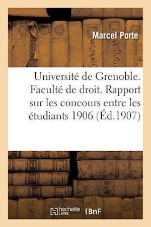 Bog, paperback Universite de Grenoble. Faculte de Droit. Rapport Sur Les Concours Entre Les Etudiants 1906-1907 af Marcel Porte