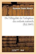 de L'Illegalite de L'Adoption Des Enfants Naturels = de L'Illa(c)Galita(c) de L'Adoption Des Enfants Naturels af Raymond Osmin Benech