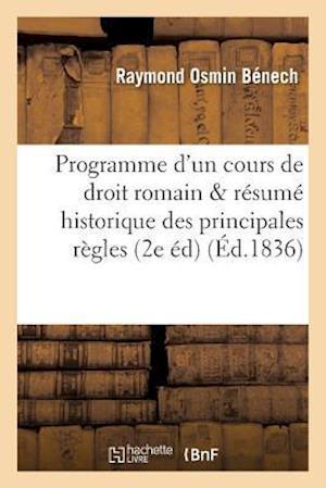 Bog, paperback Programme D'Un Cours de Droit Romain & Resume Historique Des Principales Regles Du Droit Romain af Raymond Osmin Benech