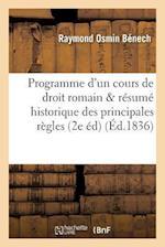 Programme D'Un Cours de Droit Romain Resume Historique Des Principales Regles Du Droit Romain af Raymond Osmin Benech