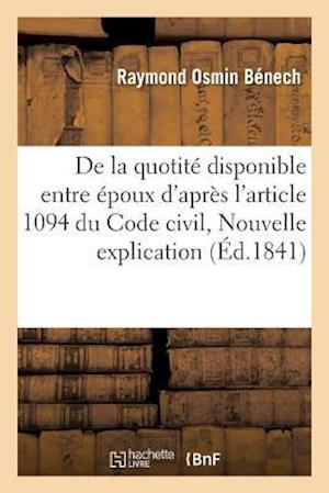 Bog, paperback de La Quotite Disponible Entre Epoux, D'Apres L'Article 1094 Du Code Civil, Ou Nouvelle Explication af Raymond Osmin Benech