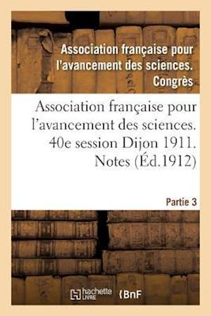 Bog, paperback Association Franaaise Pour L'Avancement Des Sciences. 40e Session Dijon 1911. Notes Partie 3