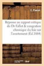 Reponse Au Rapport Critique Du Dr Fallot & Congestion Chronique Du Foie Sur L'Avortement af E. Poucel