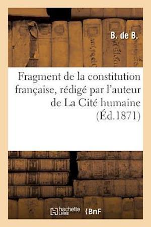 Bog, paperback Fragment de La Constitution Francaise, Redige Par L'Auteur de La Cite Humaine