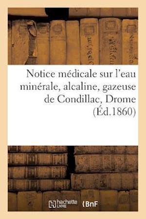 Bog, paperback Notice Medicale Sur L'Eau Minerale, Alcaline, Gazeuse de Condillac Drome = Notice Ma(c)Dicale Sur L'Eau Mina(c)Rale, Alcaline, Gazeuse de Condillac Dr