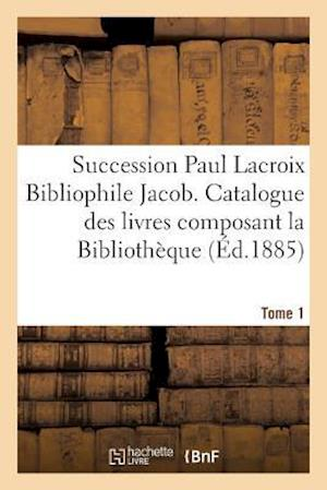 Bog, paperback Succession Paul LaCroix Bibliophile Jacob. Catalogue Des Livres Composant La Bibliotheque Tome 1