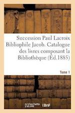 Succession Paul LaCroix Bibliophile Jacob. Catalogue Des Livres Composant La Bibliotheque Tome 1 = Succession Paul LaCroix Bibliophile Jacob. Catalogu af Claudin