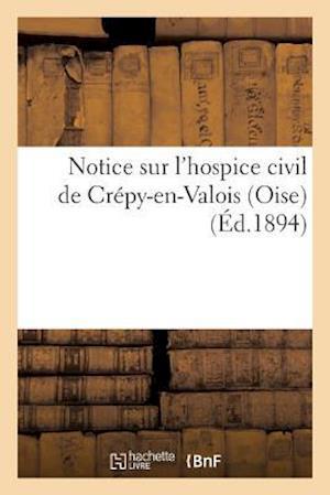 Bog, paperback Notice Sur L'Hospice Civil de Crepy-En-Valois Oise = Notice Sur L'Hospice Civil de CRA(C)Py-En-Valois Oise