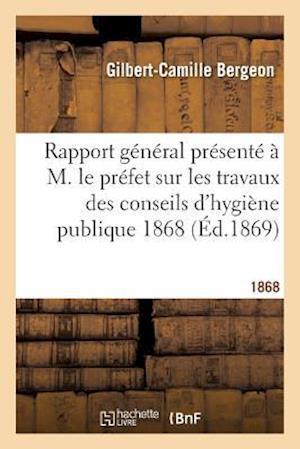 Bog, paperback Rapport General Presente A M. Le Prefet Sur Les Travaux Des Conseils D'Hygiene Publique 1868