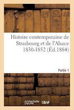 Histoire Contemporaine de Strasbourg Et de L'Alsace 1830-1852. Partie 1 af Charles Staehling