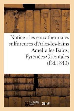Bog, paperback Notice Sur Les Eaux Thermales Sulfureuses D'Arles-Les-Bains Amelie Les Bains, Pyrenees-Orientales = Notice Sur Les Eaux Thermales Sulfureuses D'Arles-