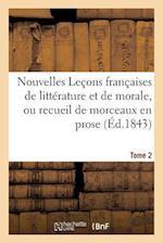 Nouvelles Lecons Francaises de Litterature Et de Morale, Ou Recueil de Morceaux En Prose Tome 2 af Vellot