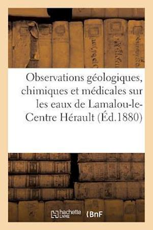 Bog, paperback Observations Geologiques, Chimiques Et Medicales Sur Les Eaux de Lamalou-Le-Centre Herault = Observations Ga(c)Ologiques, Chimiques Et Ma(c)Dicales Su
