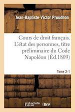 Cours de Droit Francais. L'Etat Des Personnes, Titre Preliminaire Du Code Napoleon Tome 2-1 (Sciences Sociales)
