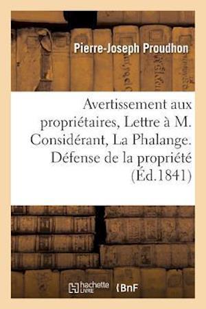 Bog, paperback Avertissement Aux Proprietaires, Ou Lettre A M. Considerant, Redacteur de La Phalange af Pierre-Joseph Proudhon