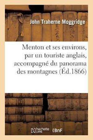 Menton Et Ses Environs, Par Un Touriste Anglais, Accompagné Du Panorama Des Montagnes