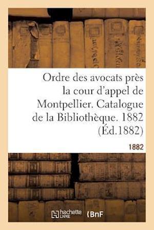 Bog, paperback Ordre Des Avocats Pres La Cour D'Appel de Montpellier. Catalogue de La Bibliotheque. 1882