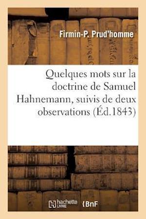Bog, paperback Quelques Mots Sur La Doctrine de Samuel Hahnemann, Suivis de Deux Observations af Firmin-P Prud'homme