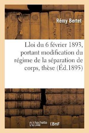 Bog, paperback Essai Sur La Loi Du 6 Fevrier 1893, Portant Modification Du Regime de La Separation de Corps, These