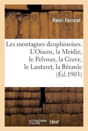 Bog, paperback Les Montagnes Dauphinoises. L'Oisans, La Meidje, Le Pelvoux, La Grave, Le Lautaret, La Berarde af Henri Ferrand