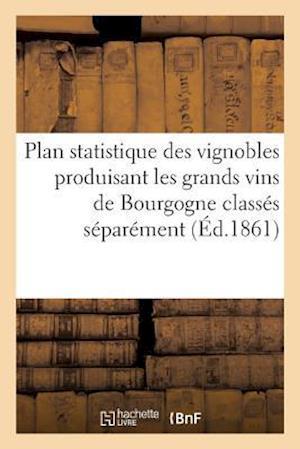 Bog, paperback Plan Statistique Des Vignobles Produisant Les Grands Vins de Bourgogne Classes Separement = Plan Statistique Des Vignobles Produisant Les Grands Vins