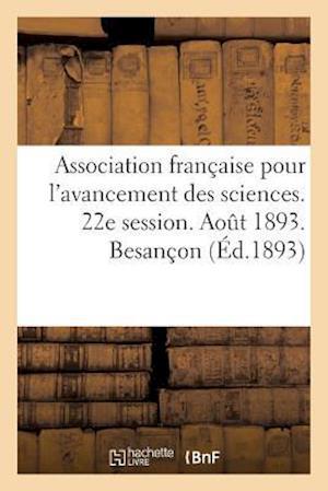 Bog, paperback Association Francaise Pour L'Avancement Des Sciences. 22e Session. Aout 1893. Besancon