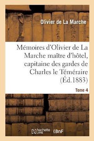 Bog, paperback Memoires D'Olivier de La Marche Maitre D'Hotel, Capitaine Des Gardes de Charles Le Temeraire Tome 4