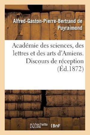 Bog, paperback Academie Des Sciences, Des Lettres Et Des Arts D'Amiens. Discours de Reception 1872.