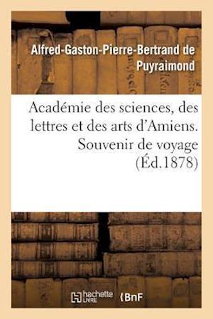 Bog, paperback Academie Des Sciences, Des Lettres Et Des Arts D'Amiens. Souvenir de Voyage = Acada(c)Mie Des Sciences, Des Lettres Et Des Arts D'Amiens. Souvenir de