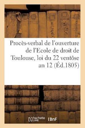 Bog, paperback Proces-Verbal de L'Ouverture de L'Ecole de Droit de La Ville de Toulouse, Loi Du 22 Ventose an 12