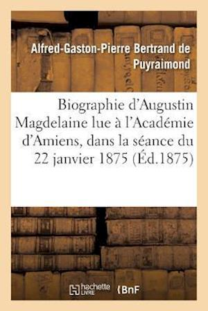 Bog, paperback Biographie D'Augustin Magdelaine Lue A L'Academie D'Amiens, Dans La Seance Du 22 Janvier 1875 = Biographie D'Augustin Magdelaine Lue A L'Acada(c)Mie D af Bertrand De Puyraimond