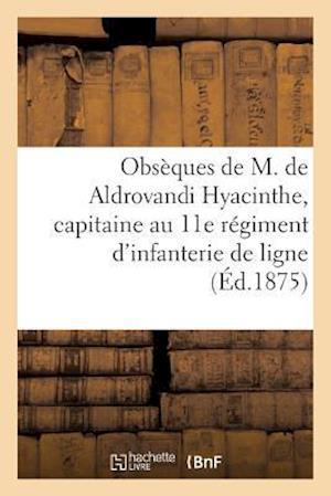 Bog, paperback Obseques de M. de Aldrovandi Hyacinthe, Capitaine Au 11E Regiment D'Infanterie de Ligne