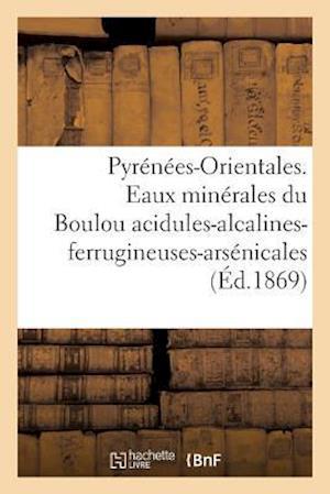 Bog, paperback Pyrenees-Orientales. Eaux Minerales Du Boulou Acidules-Alcalines-Ferrugineuses-Arsenicales = Pyra(c)Na(c)Es-Orientales. Eaux Mina(c)Rales Du Boulou Ac