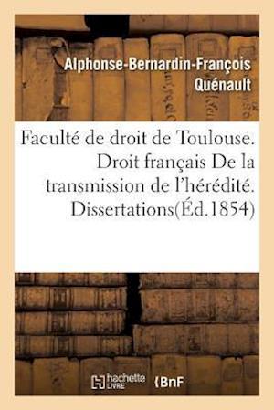 Bog, paperback Faculte de Droit de Toulouse. Droit Francais de La Transmission de L'Heredite. Dissertations af Quenault