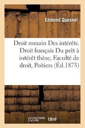 Bog, paperback Droit Romain Des Interets. Droit Francais Du Pret a Interet These a la Faculte de Droit de Poitiers