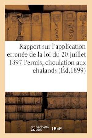 Bog, paperback Rapport Sur L'Application Erronee de La Loi Du 20 Juillet 1897, Permis de Circulation Aux Chalands