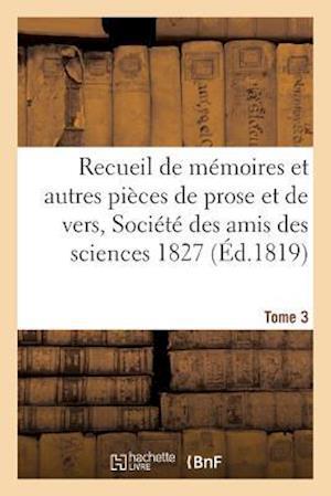 Bog, paperback Recueil de Memoires Et Autres Pieces de Prose Et de Vers, Societe Des Amis Des Sciences 1827 Tome 3