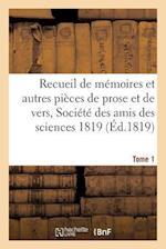 Recueil de Memoires Et Autres Pieces de Prose Et de Vers, Societe Des Amis Des Sciences 1819 Tome 1 af Pontier