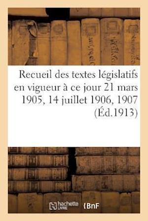 Bog, paperback Recueil Des Textes Legislatifs En Vigueur a Ce Jour 21 Mars 1905, 14 Juillet 1906, 10 Juillet 1907 = Recueil Des Textes La(c)Gislatifs En Vigueur a Ce