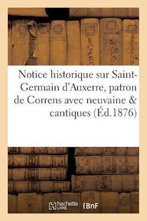Bog, paperback Notice Historique Sur Saint-Germain D'Auxerre, Patron de Correns Avec Neuvaine & Cantiques
