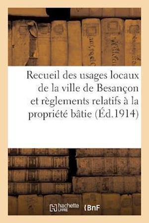 Bog, paperback Recueil Des Usages Locaux de La Ville de Besancon Et Des Reglements Relatifs a la Propriete Batie