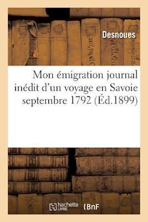Bog, paperback Mon Emigration Journal Inedit D'Un Voyage En Savoie Septembre 1792 = Mon A(c)Migration Journal Ina(c)Dit D'Un Voyage En Savoie Septembre 1792